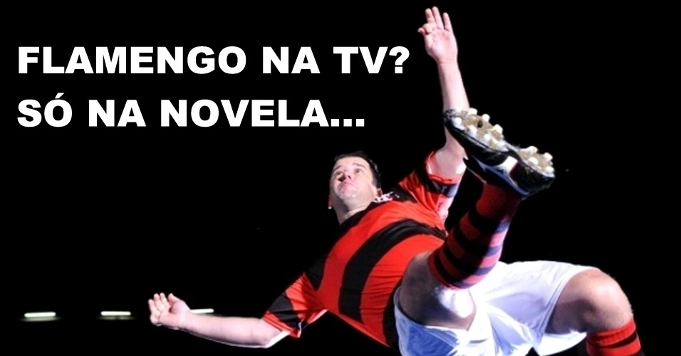Corneta FC: Flamengo na TV? Só se for na novela...