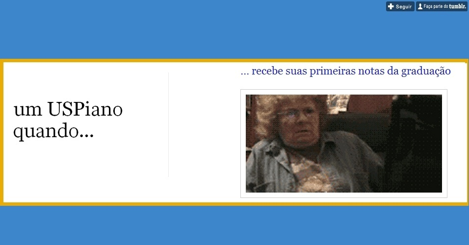 """Sustos com as notas também acontecem com alunos da USP (Universidade de São Paulo), como podemos notar no Tumblr """"Um Uspiano quando..."""""""