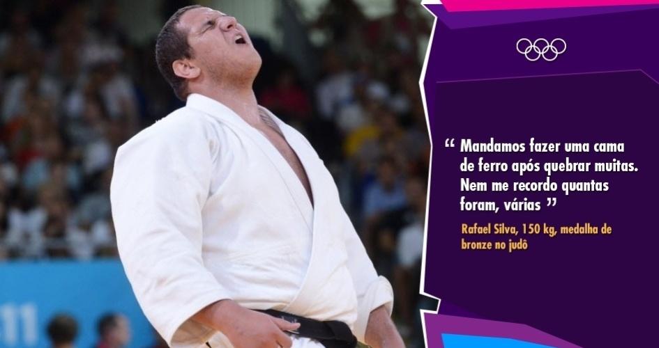 """""""Mandamos fazer uma cama de ferro após quebrar muitas. Nem me recordo quantas foram, várias"""" - Rafael Silva, 150 kg, medalha de bronze no judô"""