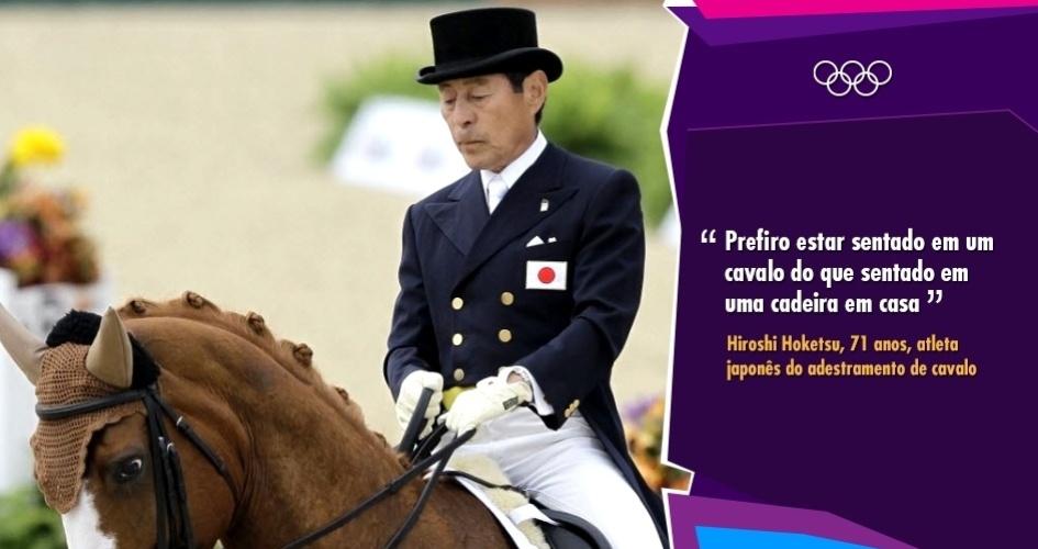 """""""Prefiro estar sentado em um cavalo do que sentado em uma cadeira em casa"""" - Hiroshi Hoketsu, 71 anos, atleta japonês do adestramento de cavalo"""