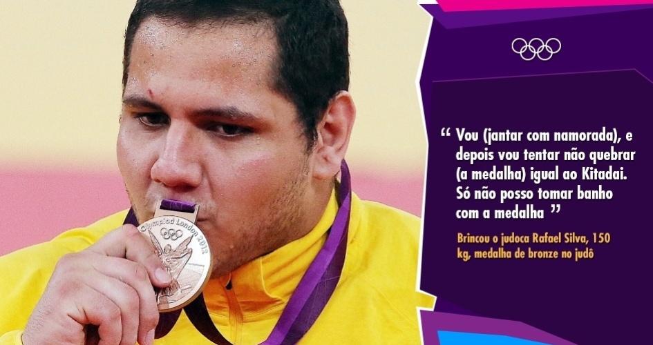 """""""Vou (jantar com namorada), e depois vou tentar não quebrar (a medalha) igual ao Kitadai. Só não posso tomar banho com a medalha"""". Brincou o judoca Rafael Silva, 150 kg, medalha de bronze no judô."""