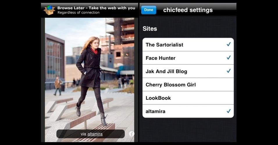 """Chicfeed: reúne imagens de blogs de moda de rua e de look do dia, como """"The Sartorialist"""", """"Lookbook"""", """"Facehunter"""", """"Jak and Jil Blog"""", """"Altamira"""" e """"Cherry Blossom Girl"""". Grátis. Disponível para iPhone, iPod touch e iPad. Informações pesquisadas em setembro de 2012 e sujeitas a alterações"""