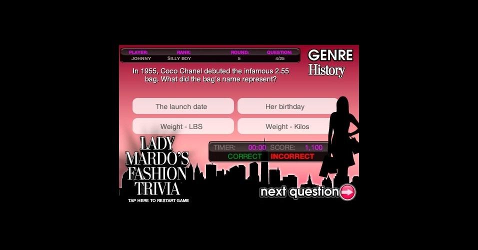 Mardo's Fashion Trivia: trata-se de um jogo com perguntas sobre moda, com um ranking de jogadores. Grátis. Disponível para iPhone, iPod touch e iPad. Informações pesquisadas em setembro de 2012 e sujeitas a alterações