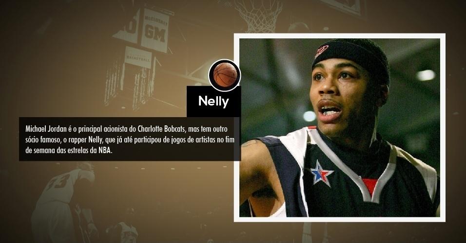 Michael Jordan é o principal acionista do Charlotte Bobcats, mas tem outro sócio famoso, o rapper Nelly, que já até participou de jogos de artistas no fim de semana das estrelas da NBA.