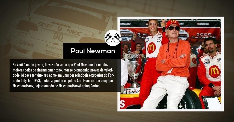 Se você é muito jovem, talvez não saiba que Paul Newman foi um dos maiores galãs do cinema americano, mas se acompanha provas de velocidade, já deve ter visto seu nome em uma das principais escuderias da Fórmula Indy. Em 1983, o ator se juntou ao piloto Carl Haas e criou a equipe Newman/Haas, hoje chamada de Newman/Haas/Laning Racing.