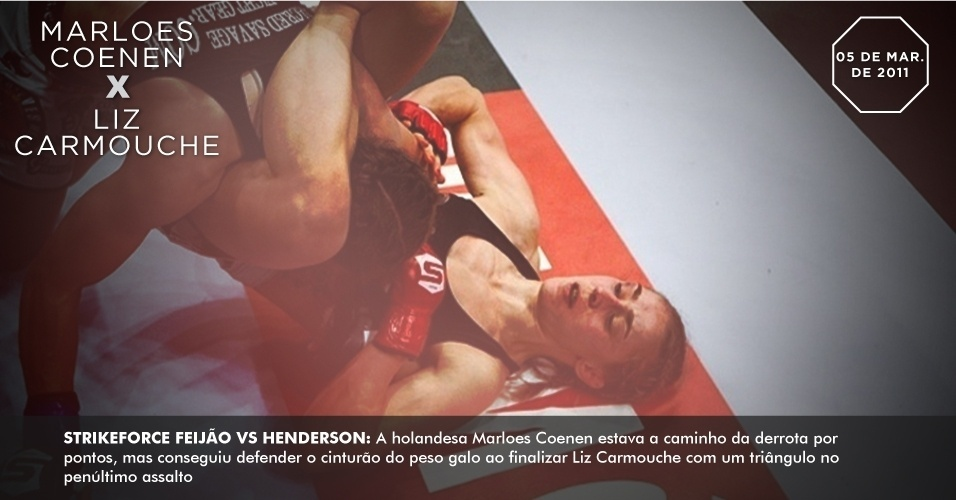 Strikeforce Feijo vs. Henderson: A holandesa Marloes Coenen estava a caminho da derrota por pontos, mas conseguiu defender o cinturo do peso galo ao finalizar Liz Carmouche com um tringulo no penltimo assalto