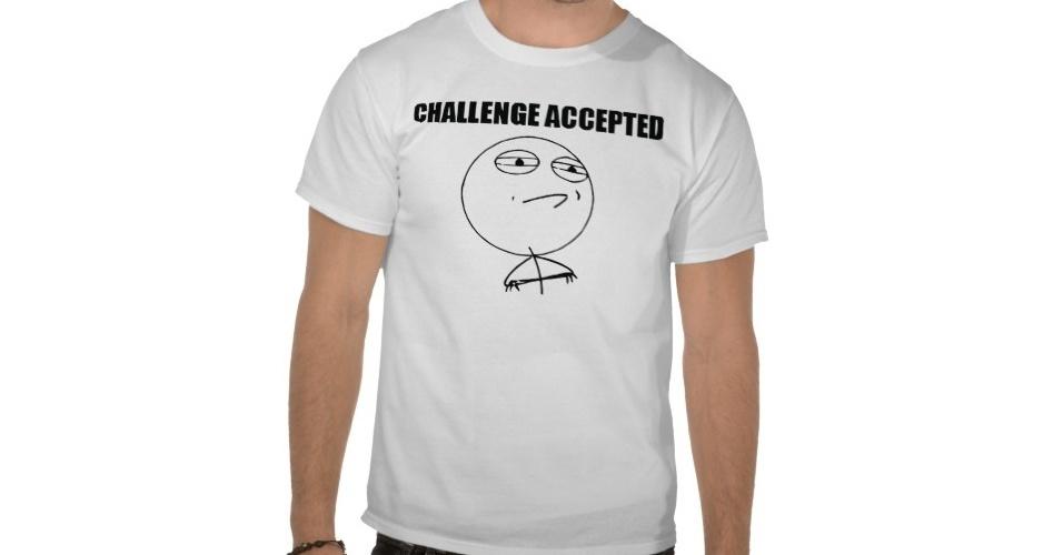 Para quem gosta do Challenge Accepted, essa é outra opção de camiseta. Do Zazzle, R$ 33,65