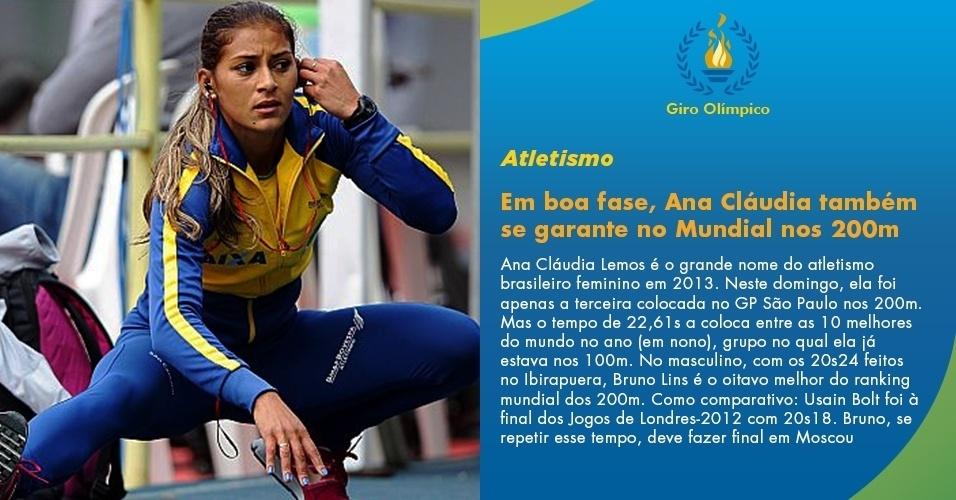 Ana Cláudia Lemos é o grande nome do atletismo brasileiro feminino em 2013. Neste domingo, ela foi apenas a terceira colocada no GP São Paulo nos 200m. Mas o tempo de 22,61s a coloca entre as 10 melhores do mundo no ano (em nono), grupo no qual ela já estava nos 100m. No masculino, com os 20s24 feitos no Ibirapuera, Bruno Lins é o oitavo melhor do ranking mundial dos 200m. Como comparativo: Usain Bolt foi à final dos Jogos de Londres-2012 com 20s18. Bruno, se repetir esse tempo, deve fazer final em Moscou.