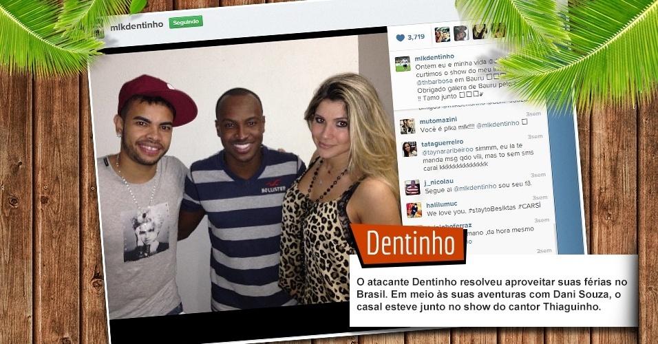 O atacante Dentinho resolveu aproveitar suas férias no Brasil. Em meio às suas aventuras com Dani Souza, o casal esteve junto no show do cantor Thiaguinho.
