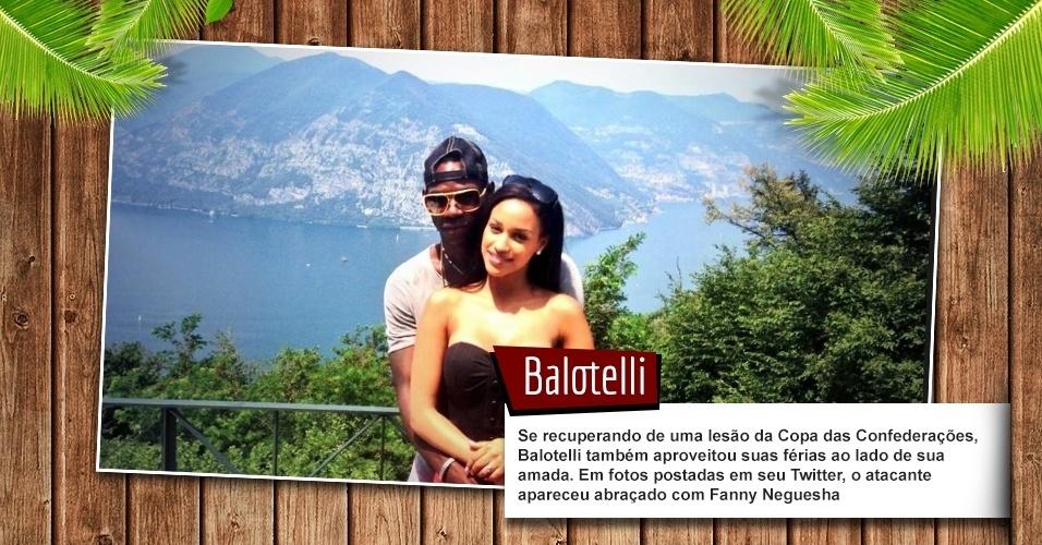 Se recuperando de uma lesão da Copa das Confederações, Balotelli também aproveitou suas férias ao lado de sua amada. Em fotos postadas em seu Twitter, o atacante apareceu abraçado com Fanny Neguesha.