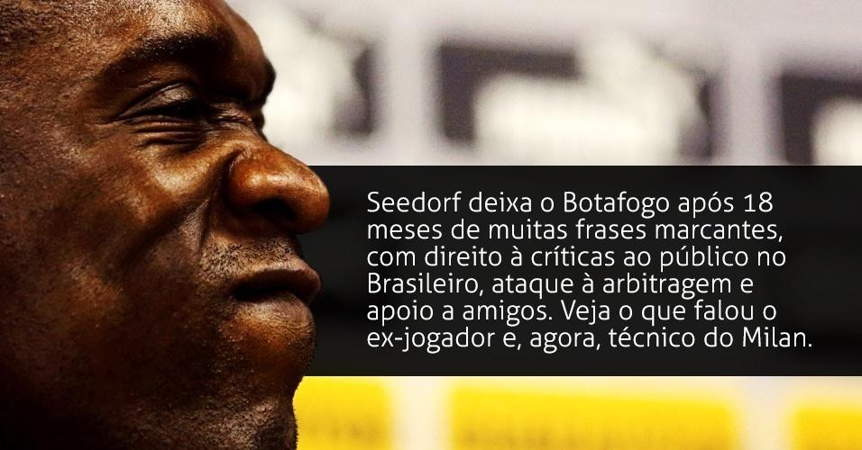 Seedorf deixa o Botafogo após 18 meses de muitas frases marcantes, com direito à críticas ao público no Brasileiro, ataque à arbitragem e apoio a amigos. Veja o que falou o ex-jogador e, agora, técnico do Milan.