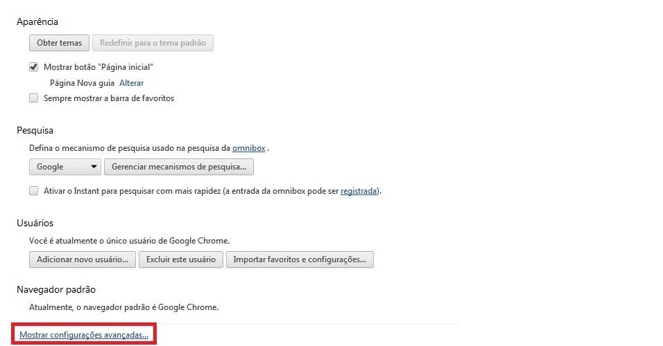 Google Chrome. Agora role a página até o final e clique em 'Mostrar configurações avançadas...'