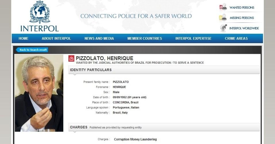 O ex-diretor de marketing do Banco do Brasil Henrique Pizzolato, condenado no julgamento do mensalão a 12 anos e sete meses de prisão por corrupção passiva, lavagem de dinheiro e peculato, é um dos procurados pela Interpol. Com dupla nacionalidade, ele fugiu do país rumo à Itália