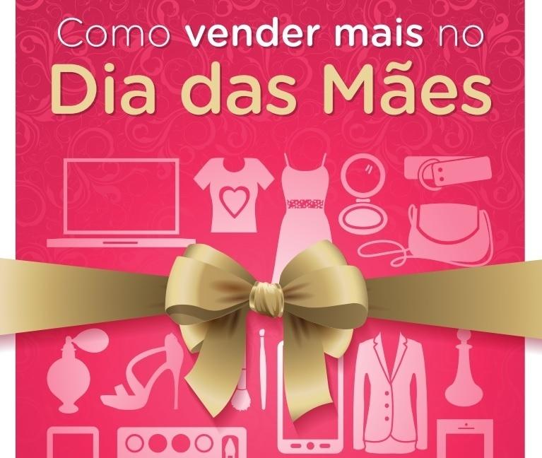 E-book: Como Vender Mais no Dia das Mães. Clique para baixar.